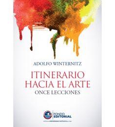 Título: Itinerario hacia el arte : once lecciones. Autor: Adolfo Winternitz Wurmse. Editorial: Fondo Editorial de la Pontificia Universidad Católica del Perú. Medidas: 14.5 x 20.5 cm. Páginas: 140. Precio: 32.00. Más información: http://www.fondoeditorial.pucp.edu.pe/arte/238-itinerario-hacia-el-arte.html#.VZQQEs9_Oko