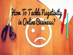 How To Tackle Negativity In Online Business?
