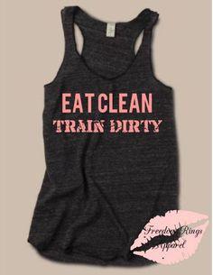 Eat Clean Train Dirty Top - Freedom Rings Apparel