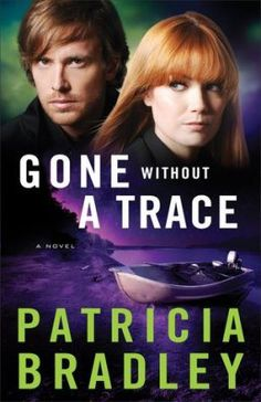 Gone Without a Trace, by Patricia Bradley | Christian fiction, romantic suspense, Logan Point series book 3, missing persons