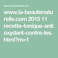 www.la-beautenaturelle.com 2015 11 recette-tonique-antioxydant-contre-les.html?m=1