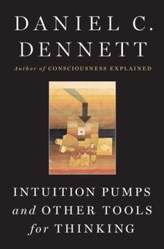 Dennett, D: Intuition Pumps and Other Tools for Thinking Buch Free Books, Good Books, Books To Read, My Books, Consciousness Explained, Intuition, Philosophy Books, Thought Experiment, Lord