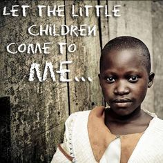 """Jesus said, """"Let the little children come to me, and do not hinger them, for the kingdom of heaven belongs to such as these.."""" When he had placed his hands on them, he went on from there. (Matthew 19:14-15) (image from Step Into Africa)"""