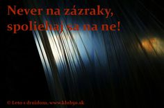 never na zázraky, spoľahni sa na ne! zdroj: www.klub50.sk