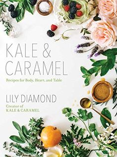 Kale & Caramel: Recipes for Body, Heart, and Table de Lil... https://www.amazon.fr/dp/1501123394/ref=cm_sw_r_pi_dp_U_x_vC-mAb915216R