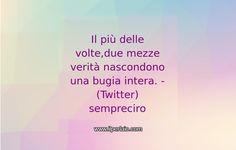 #frase #frasi #citazione #pensieri #sapevatelo #ilperlaio #verita #bugia  #vita