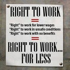 "So-called Right to Work is wrong! Those ""right-to-work"" states are screwing their workers over."