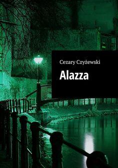 Co przeczytać? - subiektywny blog literacki: Cezary Czyżewski - Alazza - recenzja na portalu Rz...