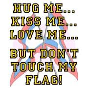 Yeah dont touch my flag it's like my child.