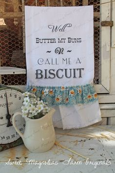 """Flour Sack Kitchen Towel - Farmhouse Shabby Country Style Cottage Chic Ruffles Southern Saying - """"Well Butter my Buns N Call me a Biscuit"""" by SweetMagnoliasFarm on Etsy https://www.etsy.com/listing/194509600/flour-sack-kitchen-towel-farmhouse"""