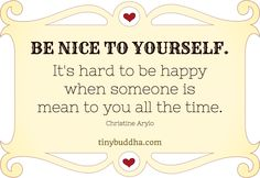 "A poster with a quote from Christine Arylo: ""Be nice to yourself. It's hard to be happy when someone is mean to you all the time."""
