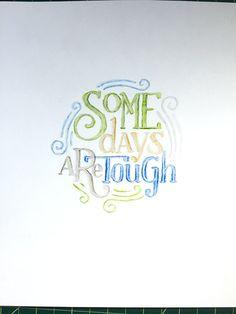 Some Days Are Tough Handwritten typography 10.29.15 #TrueStory