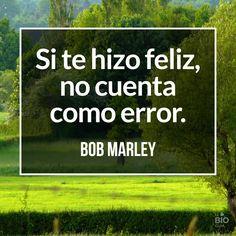 Felicidad. Momentos. Eleccion. No arrepentirse. Bob Marley.