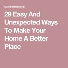 29 Easy And Unexpected Ways To Make Your Home A Better Place