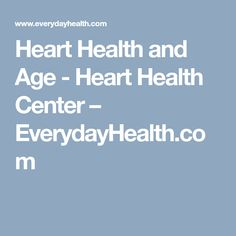 Heart Health and Age - Heart Health Center – EverydayHealth.com