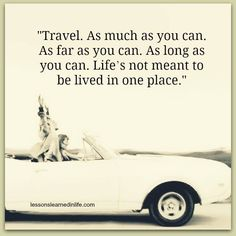TRAVEL AS MUCH AS YOU CAN! Think I will start doing this, got the travel bug already & haven't even left yet