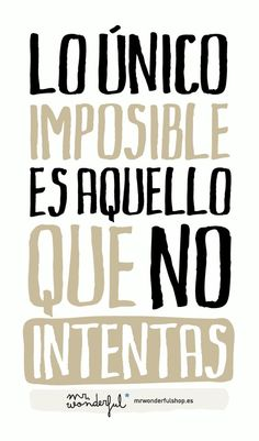 Lo imposible es aquello que no intentas