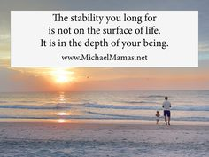 """The stability you long for is not on the surface of life. It is in the depth of your being."" Dr. Michael Mamas"
