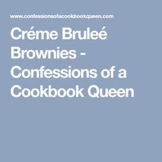 Créme Bruleé Brownies - Confessions of a Cookbook Queen
