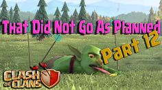 Clash of Clans || That Did Not Go As Planned || Part 12