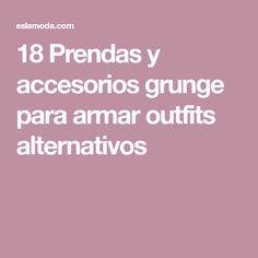 18 Prendas y accesorios grunge para armar outfits alternativos