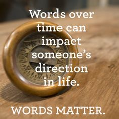 Words over time can impact someone's direction in life. www.orangeparents.org #playforkeeps