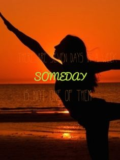 There are seven days in a week, someday is not one of them.