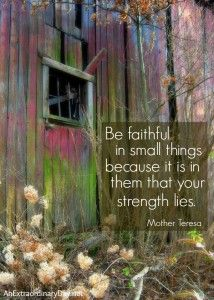 Be….Strong :: Small Things ~ Mother Teresa Quote and Printable Small Quotes, Great Quotes, Inspirational Quotes, Quotes Quotes, Tattoo Quotes, Motivational Quotes, Time Quotes, Random Quotes, Short Quotes