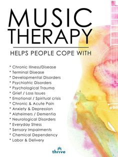 Music therapy - would love to do this one day.  LISTEN TO SOME MUSIC YOU LOVE TO RELAX AND CHILL OUT, IT'S GOOD FOR YOUR MIND AND SOUL!
