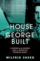 The House that George Built: With a Little Help from Irving, Cole, and a Crew of about Fifty   ML385 .S582 2008