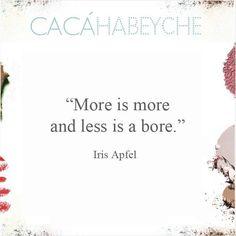 """""""Mais é mais e menos é uma chatice."""" Frase da musa superlativa  Iris Apfel. #beautyquotes #cacahabeyche #cacamakeup"""
