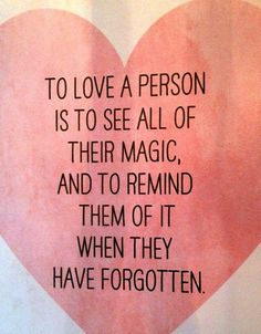 To love a person is to sell all of their magic, and to remind them of it when they have forgotten.