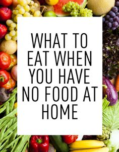 33 Things to Eat When You Have No Food at Home  - Seventeen.com