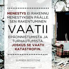 Menestys ei rakennu menestyksen päälle. Sen rakentuminen vaatii epäonnistumista ja turhautumista. Joskus se vaatii katastrofin. — Sumner Redstone Wise Quotes, Qoutes, Inspirational Quotes, Finland, Slogan, Wisdom, Positivity, Thoughts, Motivation