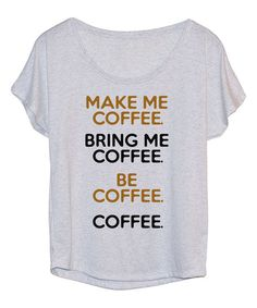 Look at this Heather White 'Make Me Coffee' Tri-Blend Dolman Tee on #zulily today!