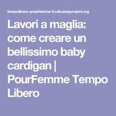 Lavori a maglia: come creare un bellissimo baby cardigan | PourFemme Tempo Libero