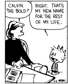 Calvin and Hobbes, Calvin the Bold (3 of 4 DA): That's my new name for the rest of my life.