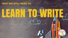 Why do we still need to learn to write?