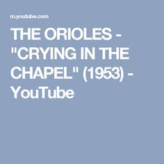 "THE ORIOLES - ""CRYING IN THE CHAPEL"" (1953) - YouTube"