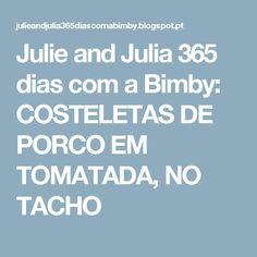 Julie and Julia 365 dias com a Bimby: COSTELETAS DE PORCO EM TOMATADA, NO TACHO
