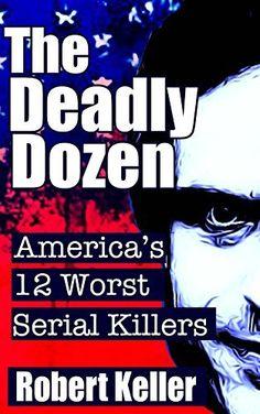 Free Kindle Book - [Biographies & Memoirs][Free] The Deadly Dozen: America's 12 Worst Serial Killers (American Serial Killers) Robert Keller, John Wayne Gacy, True Crime Books, Ted Bundy, Free Kindle Books, Serial Killers, Nonfiction Books, Memoirs, True Stories