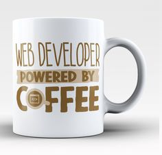 Web Developer Powered by Coffee. The perfect coffee mug for any caffeine powered Web Developer.Order here - http://diversethreads.com/products/web-developer-powered-by-coffee-mug
