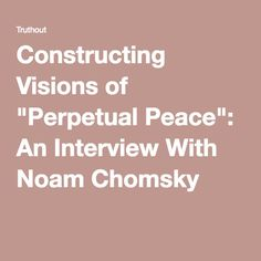 """Constructing Visions of """"Perpetual Peace"""": An Interview With Noam Chomsky"""