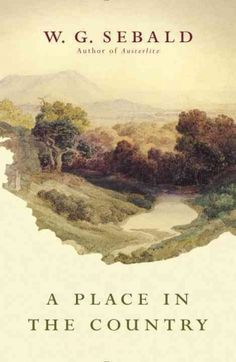 A place in the country / W.G. Sebald ; on Gottfried Keller, Johann Peter Hebel, Robert Walser and others ; translated from the German and with an introduction and notes by Jo Catling.