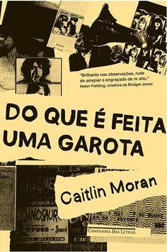 """Caitlin Moran's """"Do que É Feita uma Garota"""" (""""How to Build a Girl""""), cover art by Milena Galli (Companhia das Letras, 2015)"""