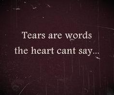 Tears are words the heart can't say Quote