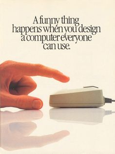 A funny thing happens when you design a computer everyone can use.