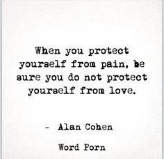 Do not protect yourself from love - Alan Cohen - quote - Word porn Corny Love Quotes, Witty Quotes, Poetry Quotes, Me Quotes, Qoutes, Love Pain, Some Words, Word Porn, Words Of Encouragement