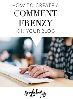 Your blog is the MOTHERship of your brand. How to create a comment frenzy that will build your creative community and get you noticed. / Kayla Hollatz