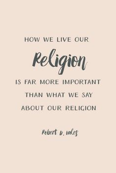 "April 2015 LDS Conference Quotes and Printables ""How we live our religion is more important than what we say about our religion."" – Robert D. Lds Quotes, Religious Quotes, Quotable Quotes, Spiritual Quotes, Uplifting Quotes, Great Quotes, Quotes To Live By, Inspirational Quotes, Gospel Quotes"